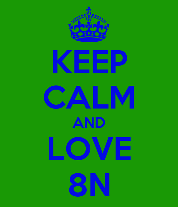 KEEP CALM AND LOVE 8N