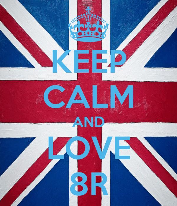 KEEP CALM AND LOVE 8R