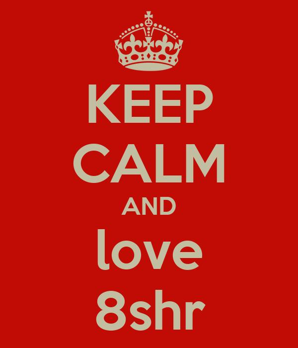 KEEP CALM AND love 8shr
