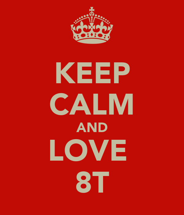KEEP CALM AND LOVE  8T