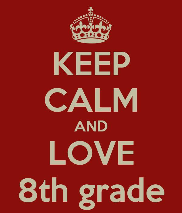 KEEP CALM AND LOVE 8th grade