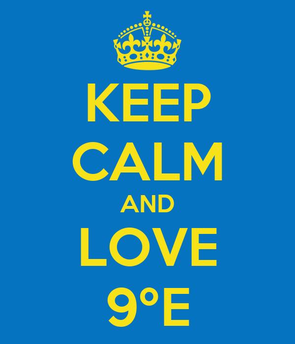 KEEP CALM AND LOVE 9ºE