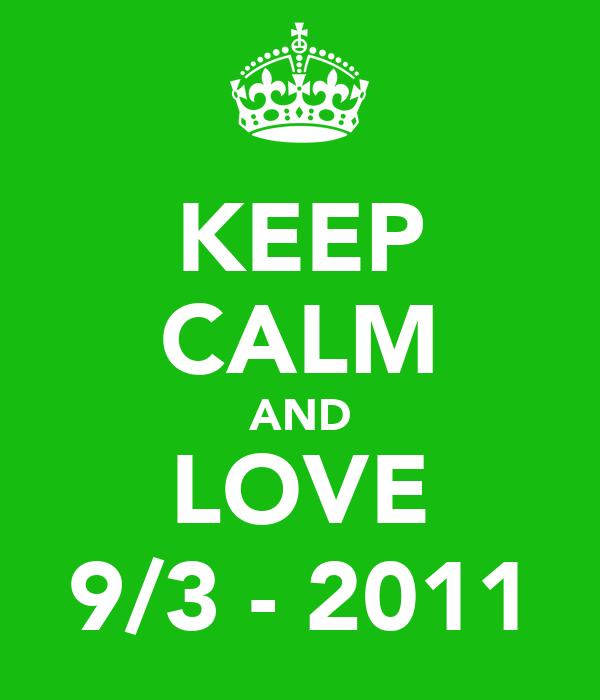 KEEP CALM AND LOVE 9/3 - 2011