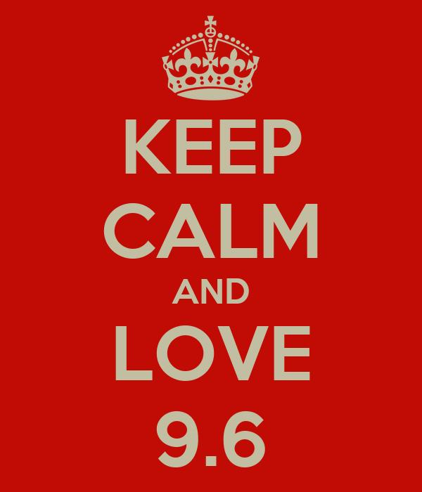 KEEP CALM AND LOVE 9.6