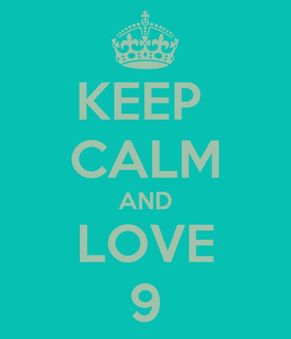 KEEP  CALM AND LOVE 9