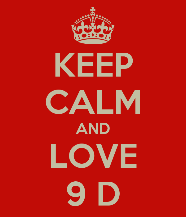 KEEP CALM AND LOVE 9 D