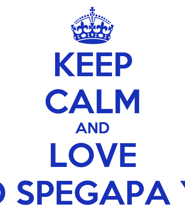 KEEP CALM AND LOVE 9 D SPEGAPA YK!