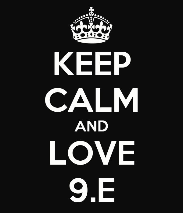KEEP CALM AND LOVE 9.E