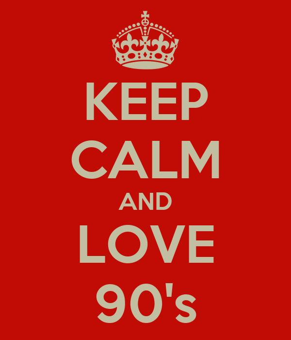 KEEP CALM AND LOVE 90's