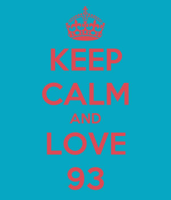 KEEP CALM AND LOVE 93