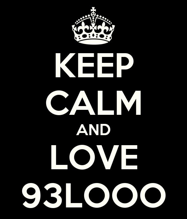 KEEP CALM AND LOVE 93LOOO