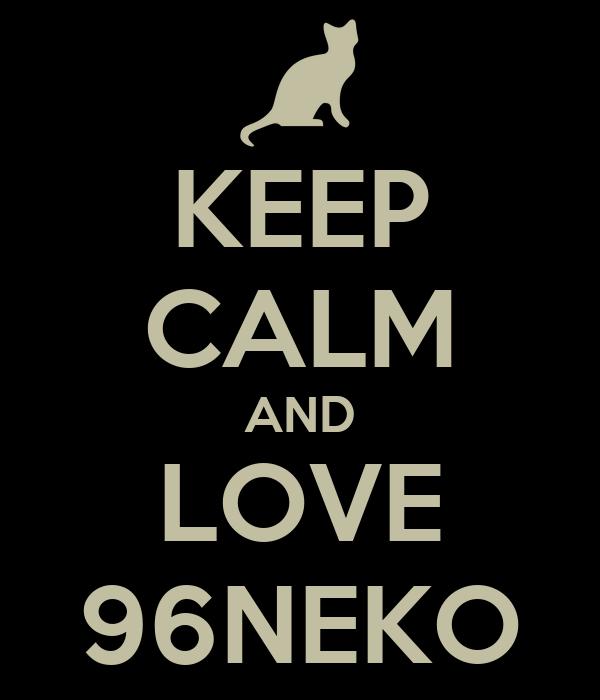 KEEP CALM AND LOVE 96NEKO