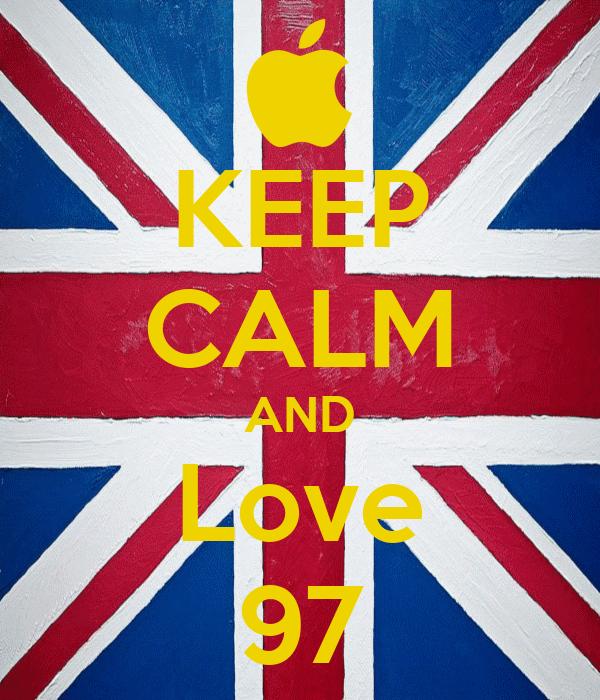 KEEP CALM AND Love 97