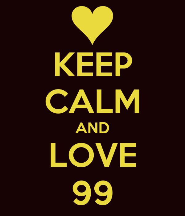 KEEP CALM AND LOVE 99