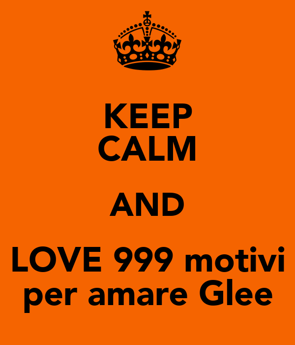 KEEP CALM AND LOVE 999 motivi per amare Glee