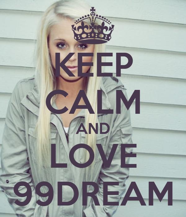 KEEP CALM AND LOVE 99DREAM