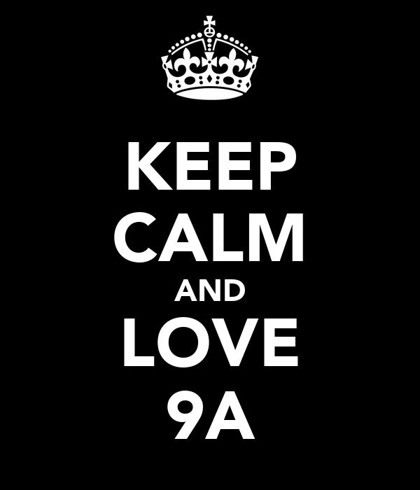 KEEP CALM AND LOVE 9A