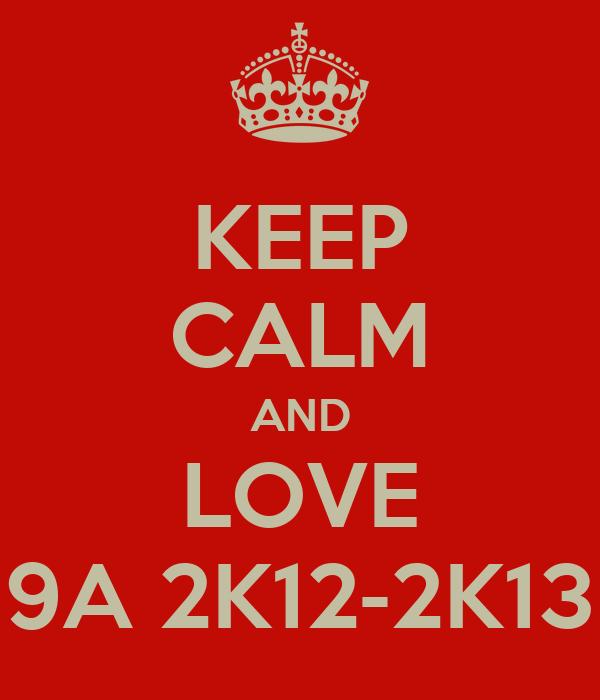 KEEP CALM AND LOVE 9A 2K12-2K13