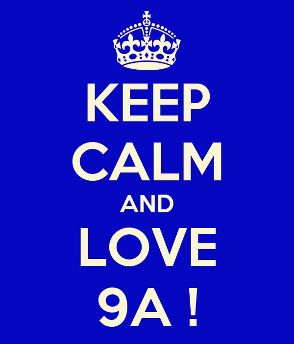 KEEP CALM AND LOVE 9A !