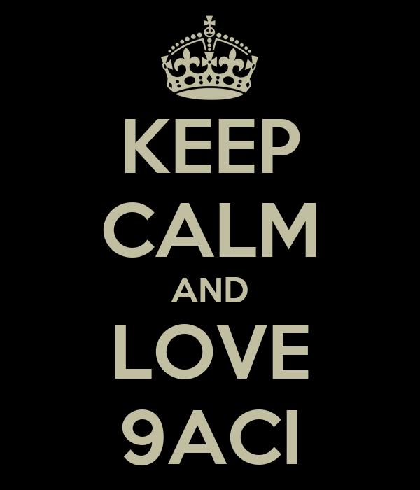KEEP CALM AND LOVE 9ACI