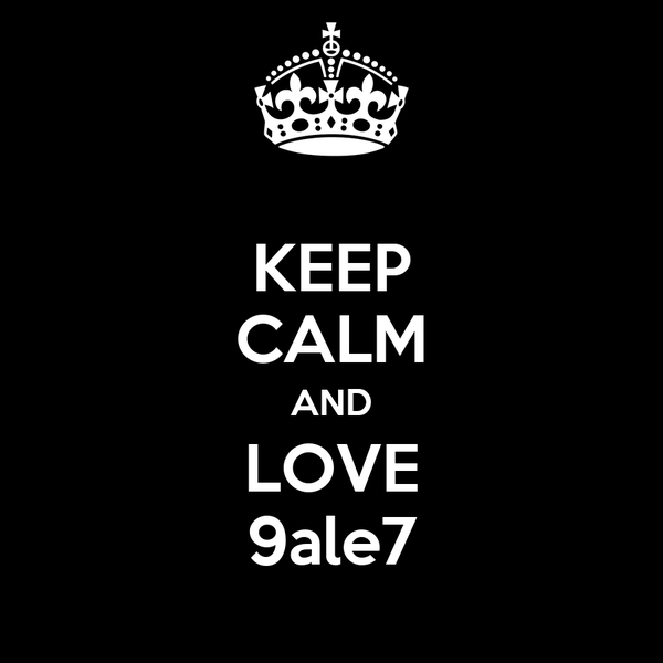 KEEP CALM AND LOVE 9ale7