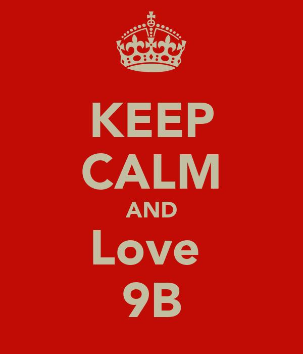 KEEP CALM AND Love  9B