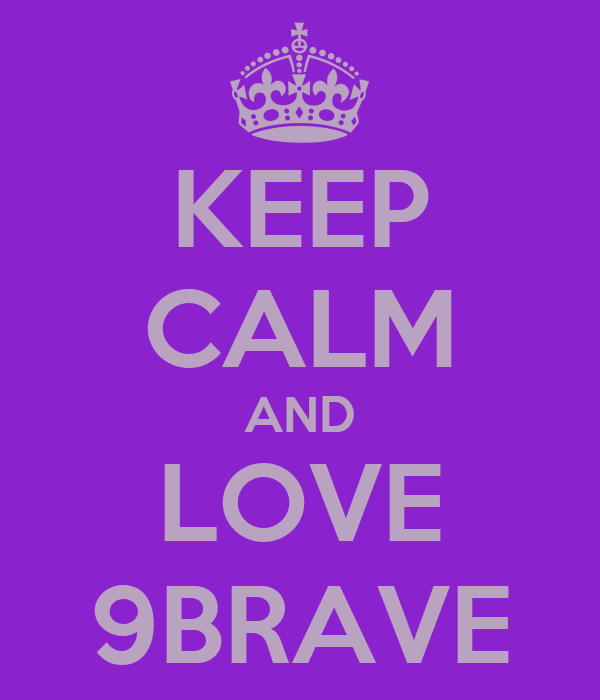 KEEP CALM AND LOVE 9BRAVE