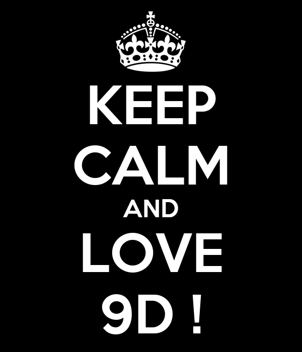 KEEP CALM AND LOVE 9D !