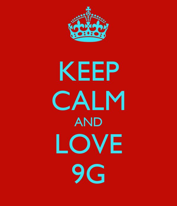 KEEP CALM AND LOVE 9G