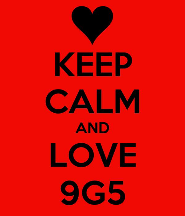 KEEP CALM AND LOVE 9G5