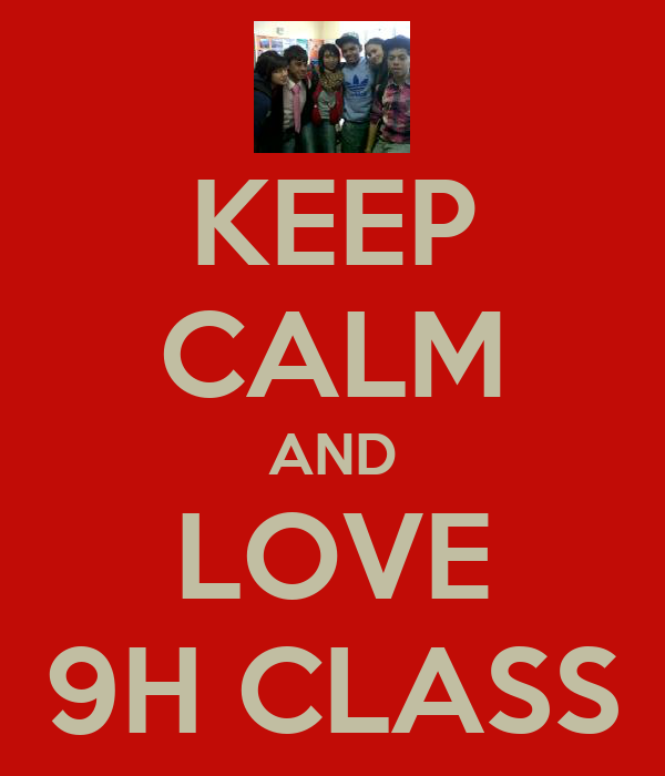 KEEP CALM AND LOVE 9H CLASS