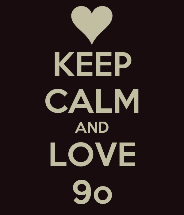 KEEP CALM AND LOVE 9o