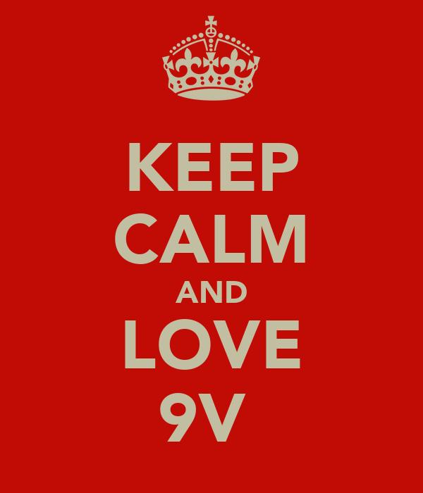 KEEP CALM AND LOVE 9V