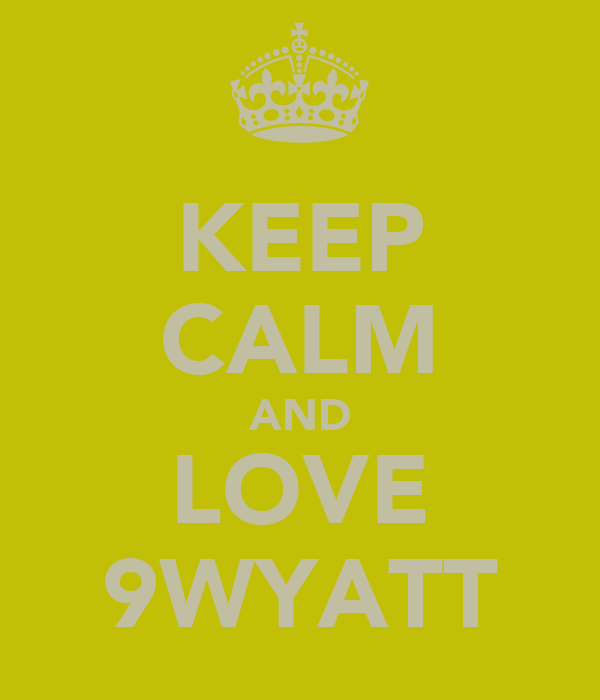 KEEP CALM AND LOVE 9WYATT