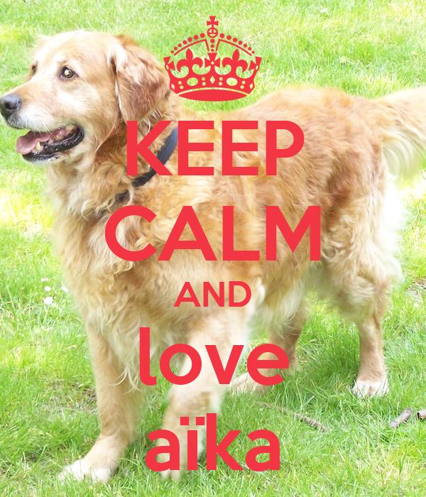 KEEP CALM AND love aïka