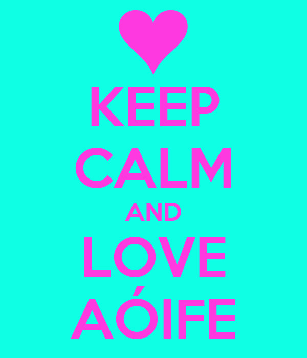 KEEP CALM AND LOVE AÓIFE