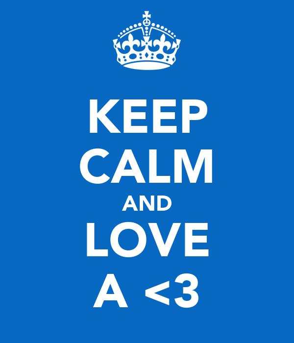 KEEP CALM AND LOVE A <3