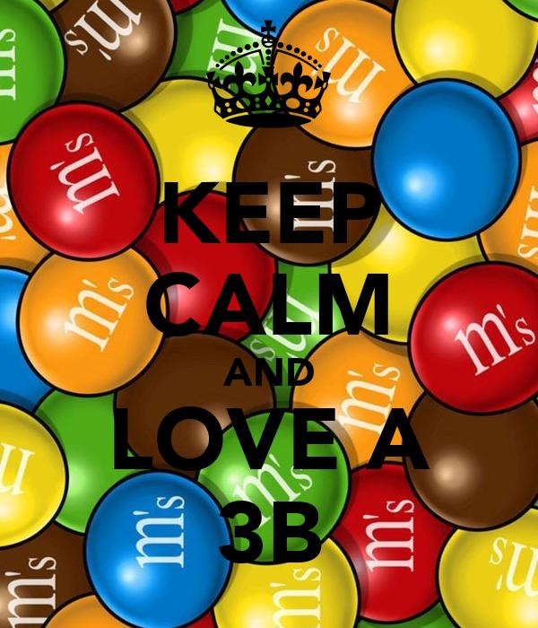 KEEP CALM AND LOVE A 3B