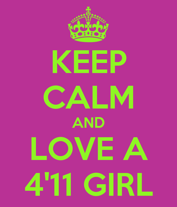 KEEP CALM AND LOVE A 4'11 GIRL