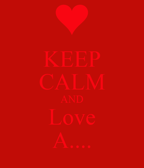 KEEP CALM AND Love A....