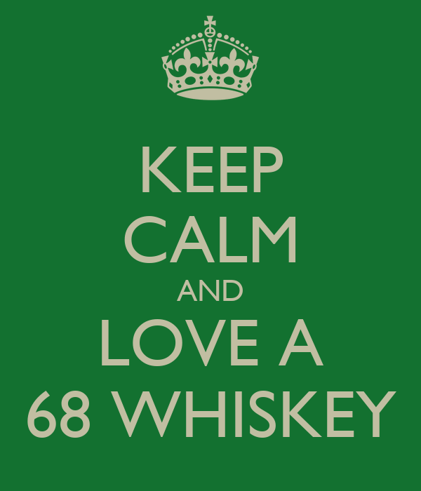 KEEP CALM AND LOVE A 68 WHISKEY