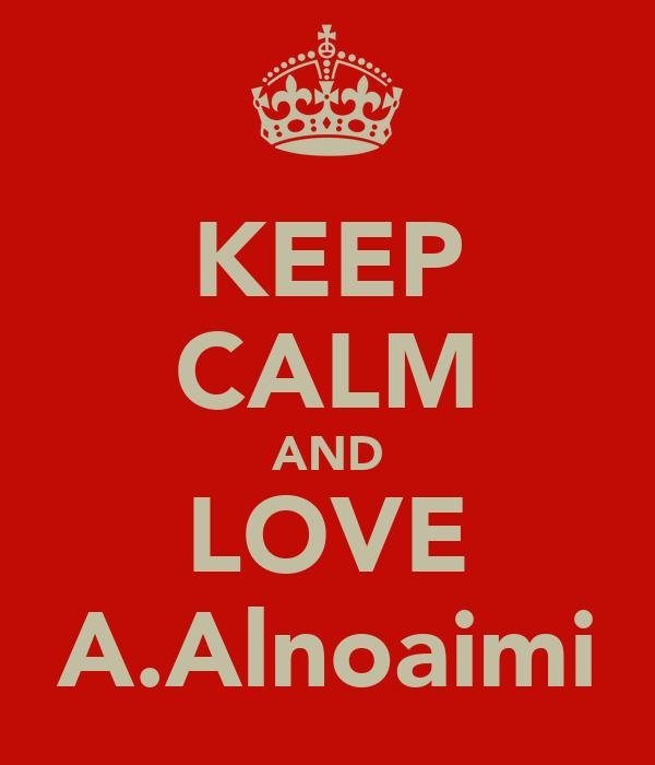 KEEP CALM AND LOVE A.Alnoaimi