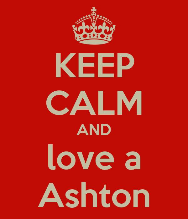 KEEP CALM AND love a Ashton