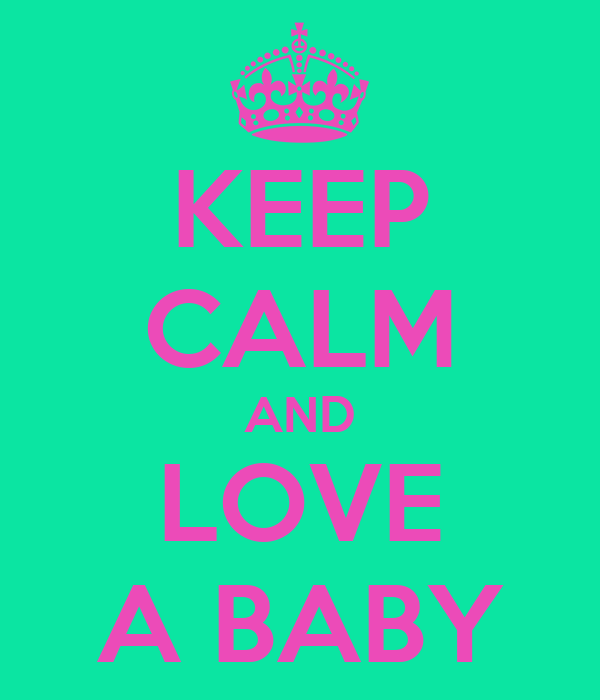 KEEP CALM AND LOVE A BABY