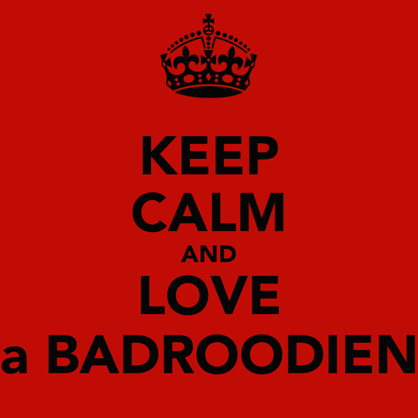 KEEP CALM AND LOVE a BADROODIEN