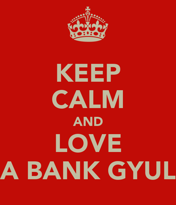 KEEP CALM AND LOVE A BANK GYUL