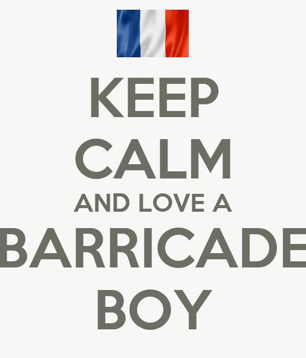 KEEP CALM AND LOVE A BARRICADE BOY