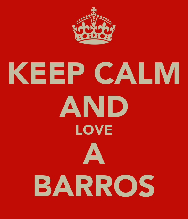 KEEP CALM AND LOVE A BARROS