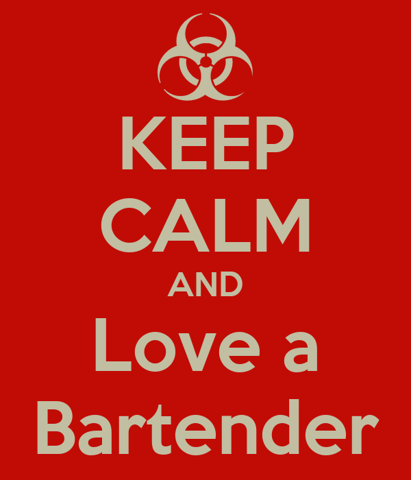 KEEP CALM AND Love a Bartender