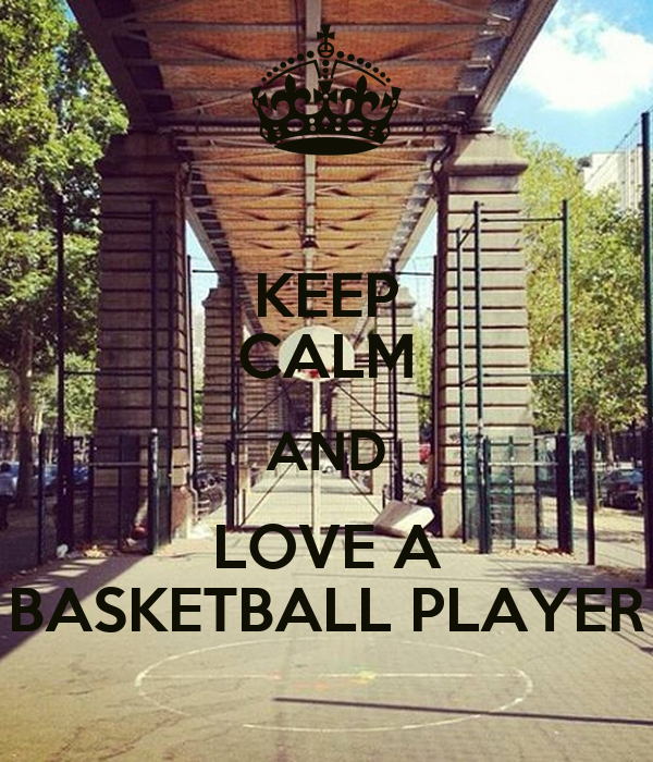 KEEP CALM AND LOVE A BASKETBALL PLAYER
